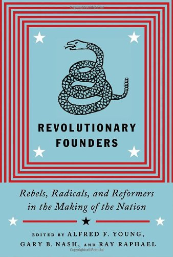 Revolutionary Founders Rebels, Radicals, and Reformers in the Making of the Nation  2011 edition cover