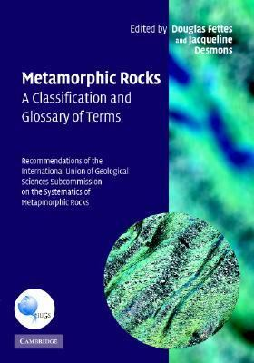 Metamorphic Rocks A Classification and Glossary of Terms - Recommendations of the International Union of Geological Sciences Subcommission on the Systematics of Metamorphic Rocks  2007 9780521868105 Front Cover