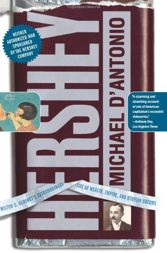 Hershey Milton S. Hershey's Extraordinary Life of Wealth, Empire, and Utopian Dreams  2007 edition cover