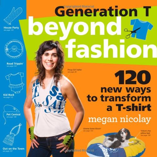 Generation T Beyond Fashion 120 New Ways to Transform a T-Shirt  2009 edition cover