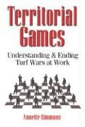 Territorial Games Understanding and Ending Turf Wars at Work N/A edition cover