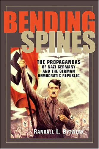 Bending Spines The Propagandas of Nazi Germany and the German Democratic Republic  2004 edition cover