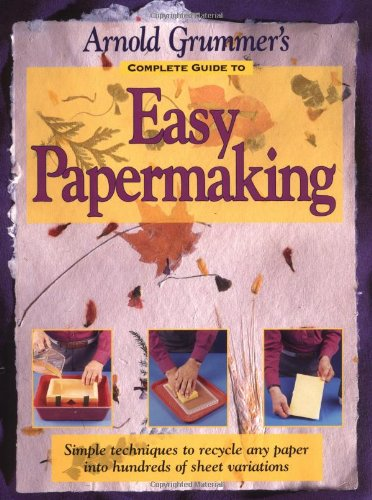 Complete Guide to Easy Papermaking   1999 9780873417105 Front Cover