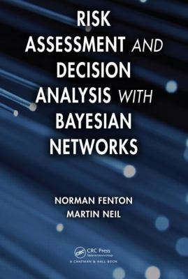 Risk Assessment and Decision Analysis with Bayesian Networks   2013 9781439809105 Front Cover