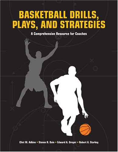 Basketball Drills, Plays and Strategies A Comprehensive Resource for Coaches  2007 9781558708105 Front Cover