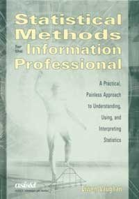 Statistical Methods for the Information Professional : A Practical, Painless Approach to Understanding, Using, and Interpreting Statistics 1st 2001 edition cover