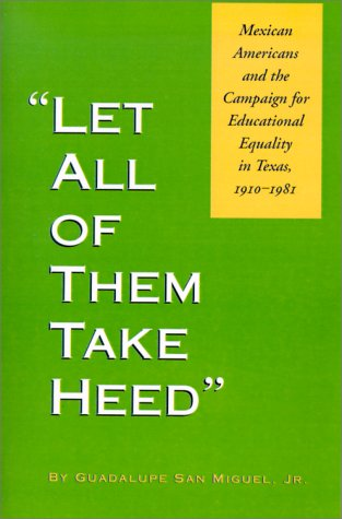 Let All of Them Take Heed Mexican Americans and the Campaign for Educational Equality in Texas, 1910-1981  2001 edition cover