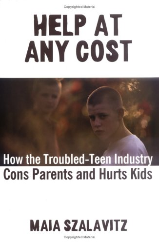 Help at Any Cost How the Troubled-Teen Industry Cons Parents and Hurts Kids  2006 edition cover