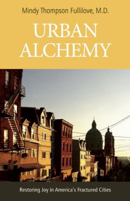Urban Alchemy Restoring Joy in America's Sorted-Out Cities  2013 edition cover