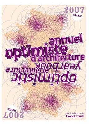 Optimistic Architecture Year Book/ Annuel Optimiste D'Architecture   2008 9782953142105 Front Cover