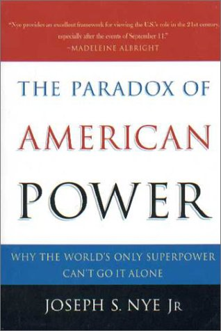 Paradox of American Power Why the World's Only Superpower Can't Go It Alone  2003 edition cover