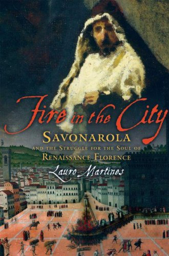 Fire in the City Savonarola and the Struggle for the Soul of Renaissance Florence N/A edition cover