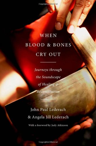 When Blood and Bones Cry Out Journeys Through the Soundscape of Healing and Reconciliation  2010 edition cover
