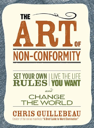 Art of Non-Conformity Set Your Own Rules, Live the Life You Want, and Change the World  2010 edition cover