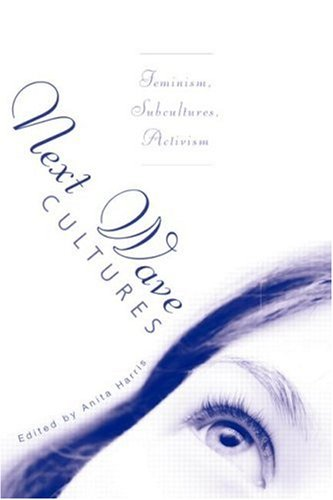 Next Wave Cultures Feminism, Subcultures, Activism  2008 edition cover
