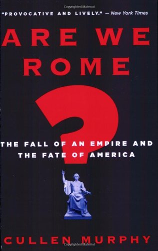 Are We Rome? The Fall of an Empire and the Fate of America  2007 edition cover