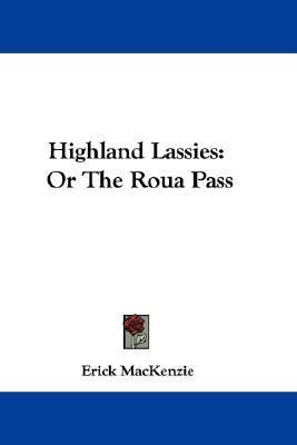 Highland Lassies : Or the Roua Pass N/A 9780548352106 Front Cover