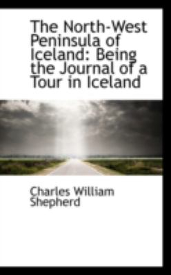 The North-west Peninsula of Iceland: Being the Journal of a Tour in Iceland  2008 edition cover