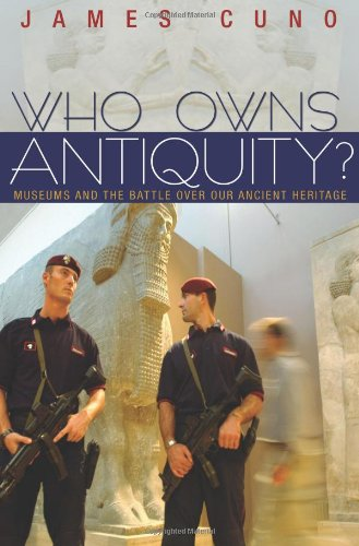 Who Owns Antiquity? Museums and the Battle over Our Ancient Heritage  2011 (Revised) edition cover