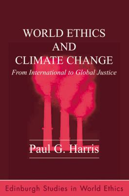 World Ethics and Climate Change From International to Global Justice  2009 9780748639106 Front Cover