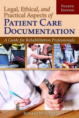 Legal, Ethical, and Practical Aspects of Patient Care Documentation A Guide for Rehabilitation Professionals 4th 2013 edition cover