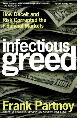 Infectious Greed How Deceit and Risk Corrupted the Financial Markets Revised  edition cover