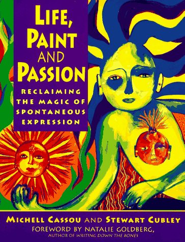 Life, Paint and Passion Reclaiming the Magic of Spontaneous Expression N/A 9780874778106 Front Cover