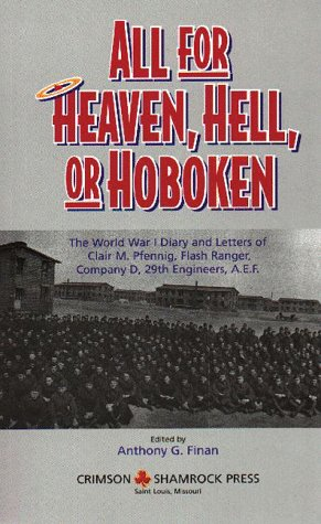 All for Heaven, Hell, or Hoboken : The World War I Diary and Letters of Clair M. Pfennig, Flash Ranger, Company D 29th Engineers, A. E. F. N/A 9780966682106 Front Cover
