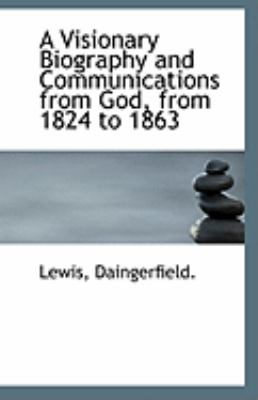 Visionary Biography and Communications from God, from 1824 To 1863  N/A 9781113245106 Front Cover