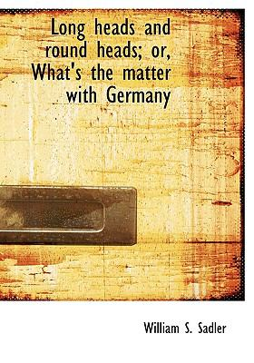 Long Heads and Round Heads; or, What's the Matter with Germany  N/A 9781115311106 Front Cover