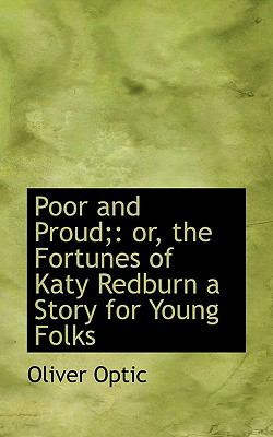 Poor and Proud; Or, the Fortunes of Katy Redburn a Story for Young Folks N/A 9781116765106 Front Cover