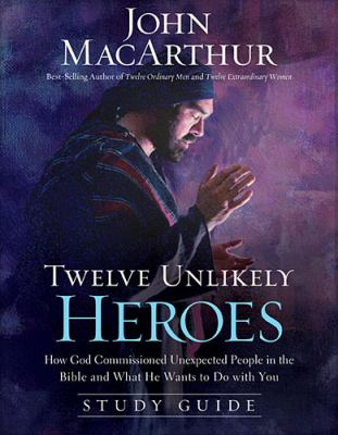 Twelve Unlikely Heroes Study Guide How God Commissioned Unexpected People in the Bible and What He Wants to Do with You  2012 9781400204106 Front Cover