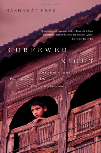 Curfewed Night One Kashmiri Journalist's Frontline Account of Life, Love, and War in His Homeland  2010 edition cover