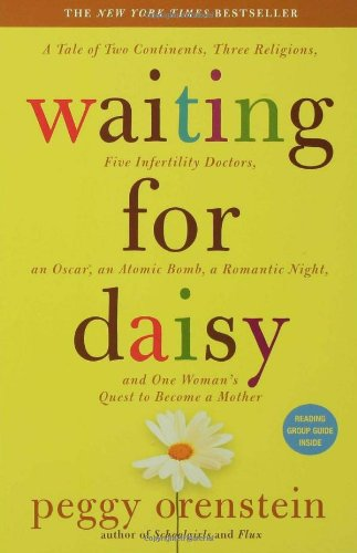 Waiting for Daisy A Tale of Two Continents, Three Religions, Five Infertility Doctors, an Oscar, an Atomic Bomb, a Romantic Night, and One Woman's Quest to Become a Mother N/A 9781596912106 Front Cover
