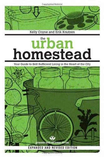 Urban Homestead Your Guide to Self-Sufficient Living in the Heart of the City  2010 (Revised) edition cover