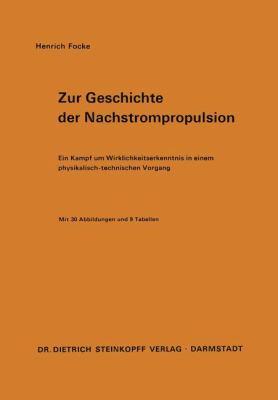 Zur Geschichte der Nachstrompropulsion Ein Kampf Um Wirklichkeitserkenntnis in Einem Physikalisch-Technischen Vorgang  1970 9783798503106 Front Cover