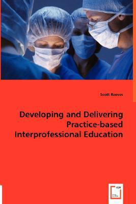 Developing and Delivering Practice-based Interprofessional Education  2008 9783836481106 Front Cover