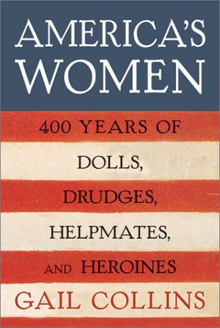 America's Women Four Hundred Years of Dolls, Drudges, Helpmates, and Heroines  2003 edition cover