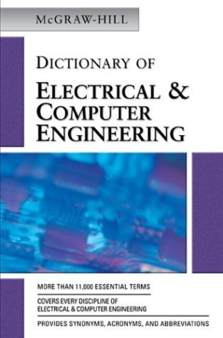 McGraw-Hill Dictionary of Electrical and Computer Engineering   2004 9780071442107 Front Cover