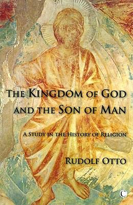 Kingdom of God and the Son of Man A Study in the History of Religion  2011 9780227173107 Front Cover