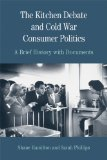 Kitchen Debate and Cold War Consumer Politics A Brief History with Documents N/A edition cover