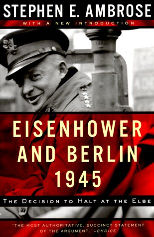 Eisenhower and Berlin, 1945 The Decision to Halt at the Elbe  2000 edition cover