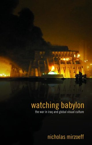 Watching Babylon The War in Iraq and Global Visual Culture  2004 edition cover