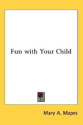 Fun with Your Child N/A 9780548061107 Front Cover