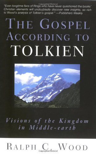 Gospel According to Tolkien Visions of the Kingdom in Middle-Earth  2003 edition cover