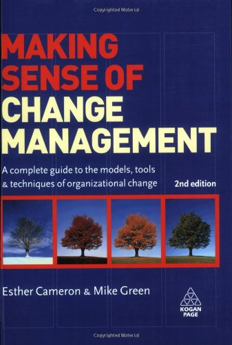 Making Sense of Change Management A Complete Guide to the Models Tools and Techniques of Organizational Change 2nd 2009 9780749453107 Front Cover