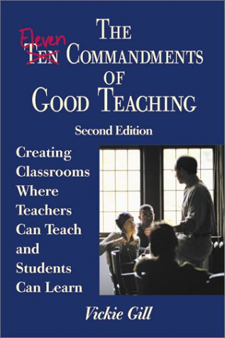 Eleven Commandments of Good Teaching Creating Classrooms Where Teachers Can Teach and Students Can Learn 2nd 2001 (Revised) 9780761978107 Front Cover