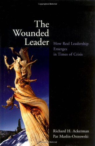 Wounded Leader How Real Leadership Emerges in Times of Crisis  2002 edition cover