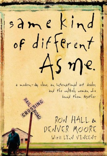 Same Kind of Different as Me A Modern-Day Slave, an International Art Dealer, and the Unlikely Woman Who Bound Them Together  2008 9780849919107 Front Cover