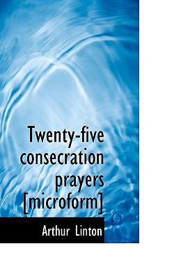 Twenty-Five Consecration Prayers [Microform] N/A 9781113587107 Front Cover